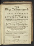 The Kings Cabinet Opened: Or, Certain Packets of Secret Letters & Papers, Written with the Kings Own Hand, and Taken in His Cabinet at Nasby-Field, June 14. 1645. by Victorious SR. Thomas Fairfax Wherein Many Mysteries of State, Tending to the Justification of That Cause, for Which Sir Thomas Fairfax Joyned Battell That Memorable Day Are Clearly Laid Open; Together, with Some Annotations Thereupon. Published by Speciall Order of the Parliament by Charles I, King of England, 1600-1649; Parker, Henry, 1604-1652; Sadler, John, 1615-1674; and May, Thomas, 1595-1650