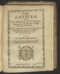The Answer of Both Houses of Parliament, Presented to His Maiestie at Yorke the Ninth of May, 1642. to Two Messages Sent to Them from His Maiestie, Concerning Sir Iohn Hothams Refusall to Give His Maiestie Entrance into His Towne of Hull. with His Maiesties Reply Thereunto