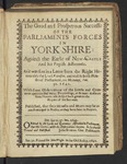 The Good and Prosperous Successe of the Parliaments Forces in York-Shire: Against the Earle of New-Castle and His Popish Adherents. as It Was Sent in a Letter from the Right Honourable the Lord Fairefax, and Read in Both Houses of Parliament, on Monday, Ian. 30. 1642. with Some Observations of the Lords and Commons upon the Said Happy Proceedings