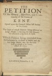The Petition of the Gentry, Ministers, and Commonalty of the County of Kent. Agreed upon the Generall Assizes Last Holden for That County. the Copie of Which Petition Being Delivered to Judge Mallet (Who Was for That Circuit) and Afterwards to the Earle of Bristoll. Which Petition Being Concealed from the Parliament by the Earle of Bristoll and the Said Iudge Mallet, Was for the Same Both Committed to the Tower, March 28. 1642